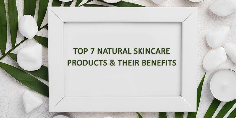 Top-7-Natural-Skincare-Products-&-their-Benefits