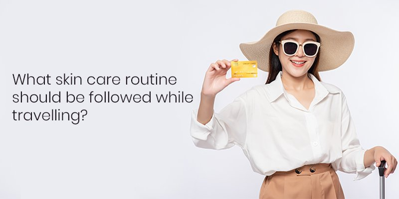 What-Skin-Care-Routine-Should-be-Followed-While-Traveling