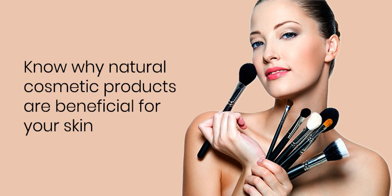 Know-Why-natural-cosmetic-products-are-beneficial-for-your-skin