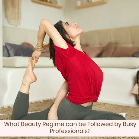 What-Beauty-Regime-can-be-Followed-by-Busy-Professionals-(-features-)